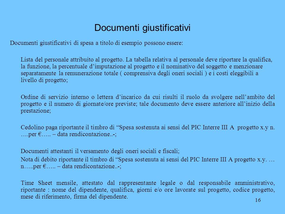 16 Documenti giustificativi Documenti giustificativi di spesa a titolo di esempio possono essere: Lista del personale attribuito al progetto. La tabel