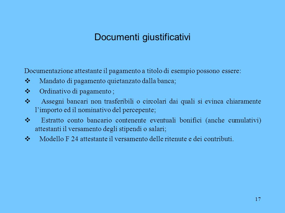 17 Documenti giustificativi Documentazione attestante il pagamento a titolo di esempio possono essere: Mandato di pagamento quietanzato dalla banca; O