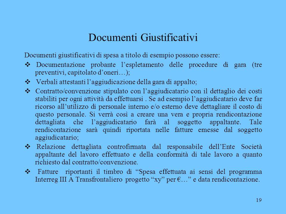 19 Documenti Giustificativi Documenti giustificativi di spesa a titolo di esempio possono essere: Documentazione probante lespletamento delle procedur