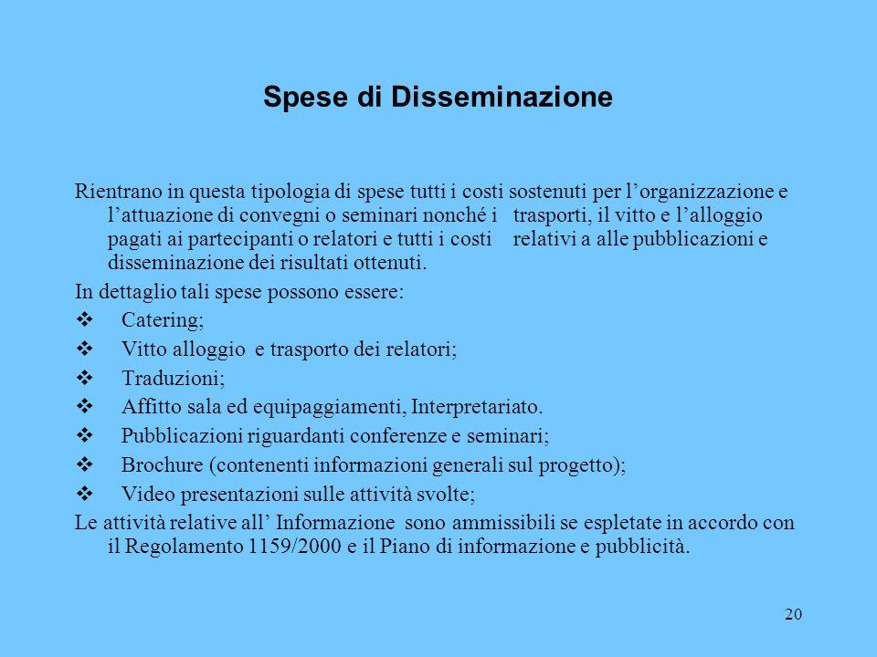 20 Spese di Disseminazione Rientrano in questa tipologia di spese tutti i costi sostenuti per lorganizzazione e lattuazione di convegni o seminari non