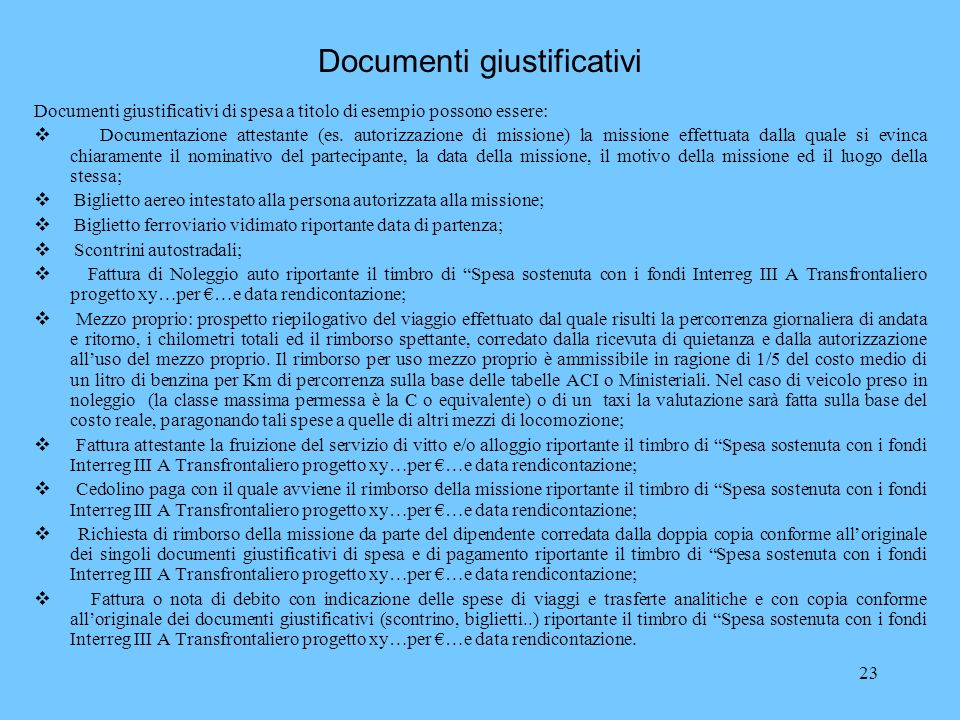 23 Documenti giustificativi Documenti giustificativi di spesa a titolo di esempio possono essere: Documentazione attestante (es. autorizzazione di mis