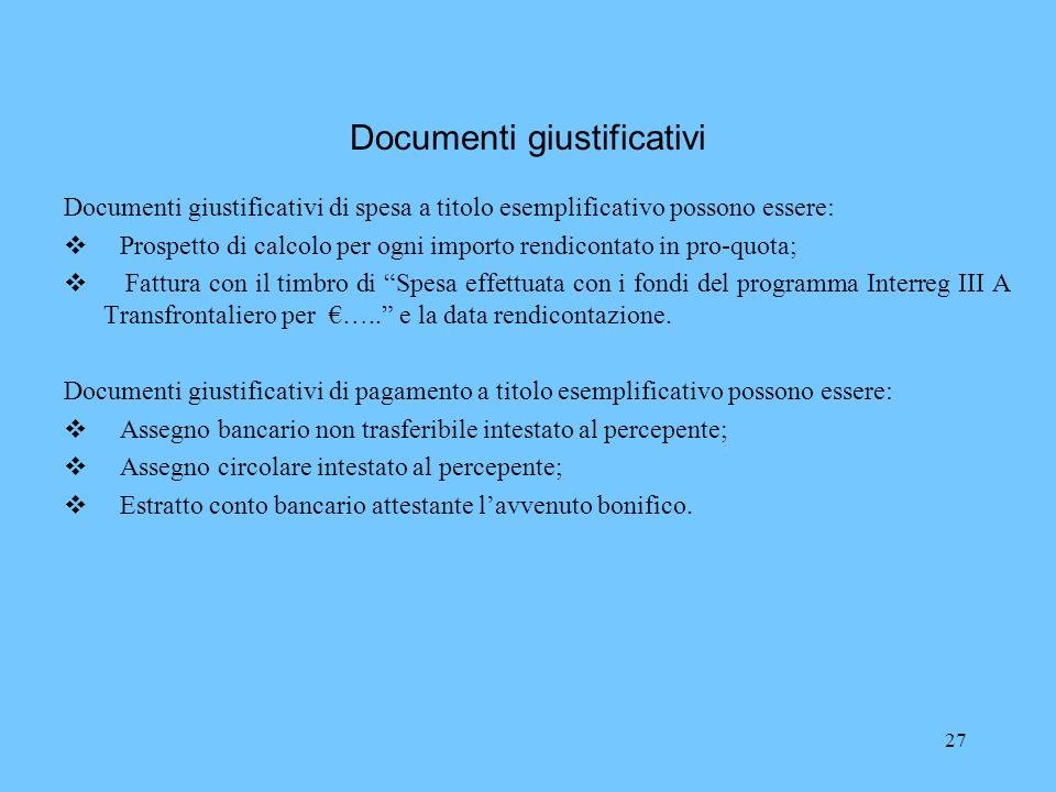 27 Documenti giustificativi Documenti giustificativi di spesa a titolo esemplificativo possono essere: Prospetto di calcolo per ogni importo rendicont