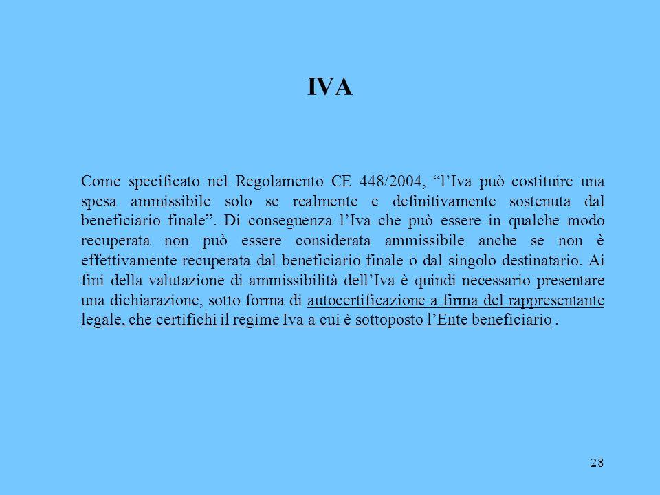 28 IVA Come specificato nel Regolamento CE 448/2004, lIva può costituire una spesa ammissibile solo se realmente e definitivamente sostenuta dal benef