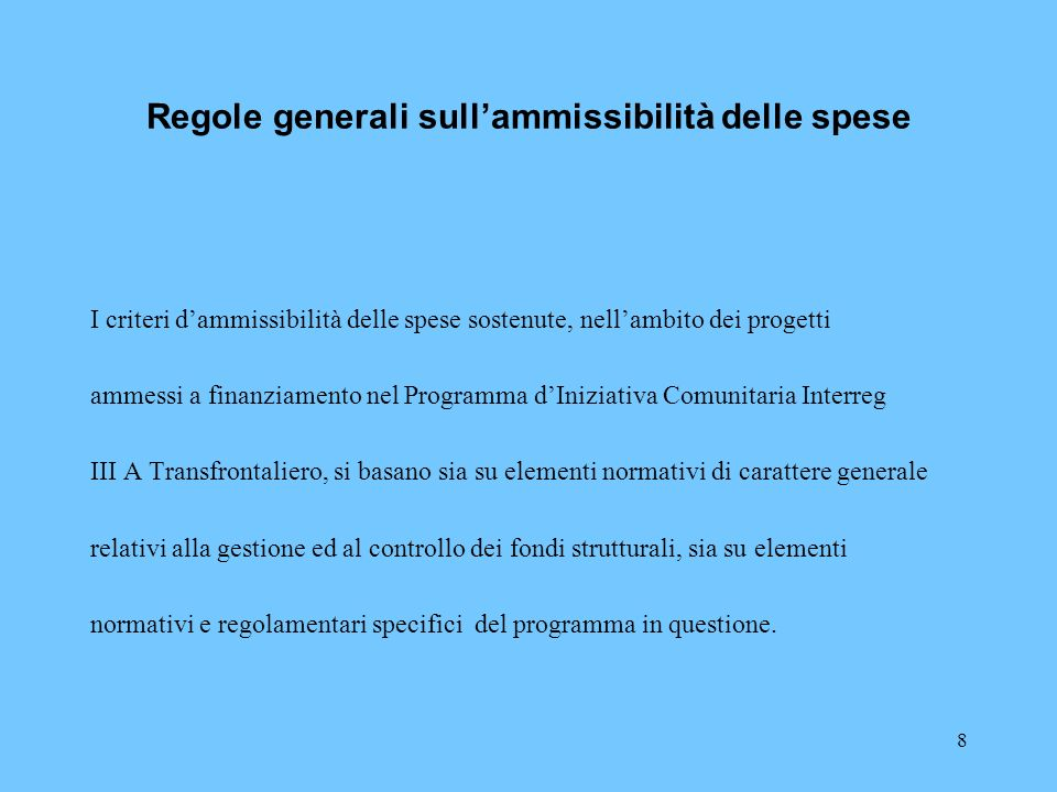 8 Regole generali sullammissibilità delle spese I criteri dammissibilità delle spese sostenute, nellambito dei progetti ammessi a finanziamento nel Pr