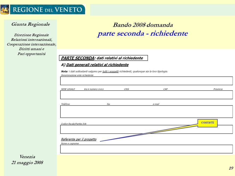 Giunta Regionale Direzione Regionale Relazioni internazionali, Cooperazione internazionale, Diritti umani e Pari opportunità Venezia 21 maggio 2008 19 Bando 2008 domanda parte seconda - richiedente contatti