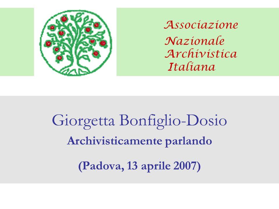 Associazione Nazionale Archivistica Italiana Giorgetta Bonfiglio-Dosio Archivisticamente parlando (Padova, 13 aprile 2007)