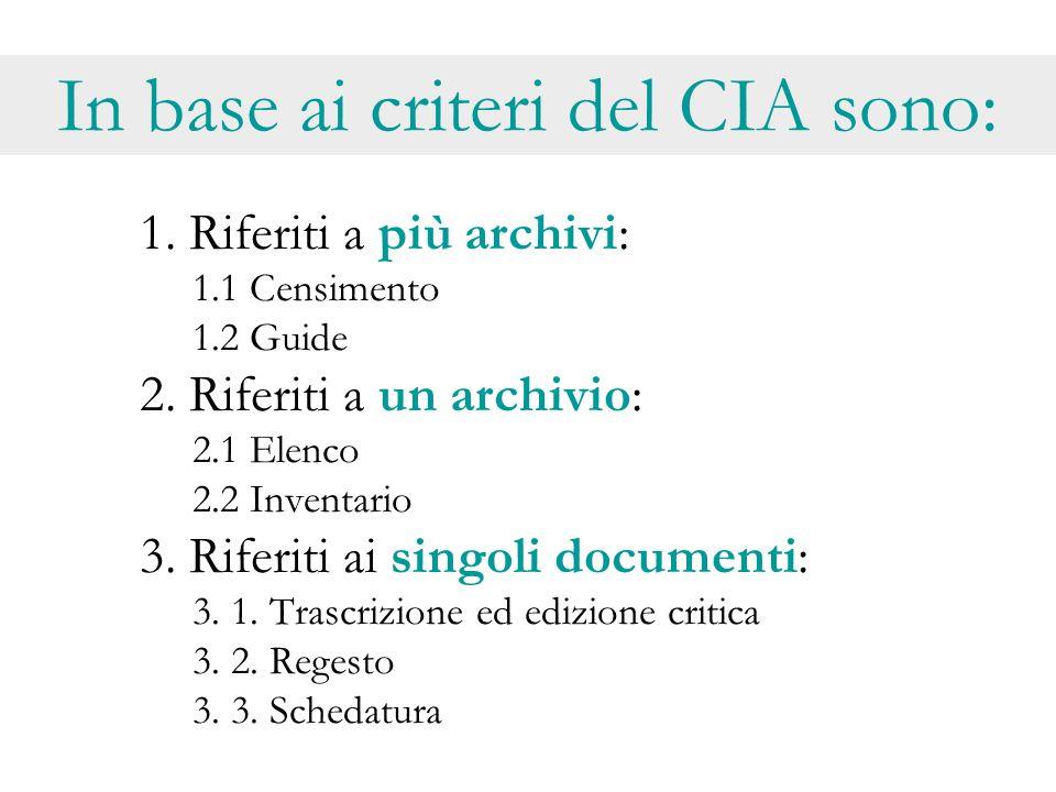 In base ai criteri del CIA sono: 1. Riferiti a più archivi: 1.1 Censimento 1.2 Guide 2. Riferiti a un archivio: 2.1 Elenco 2.2 Inventario 3. Riferiti