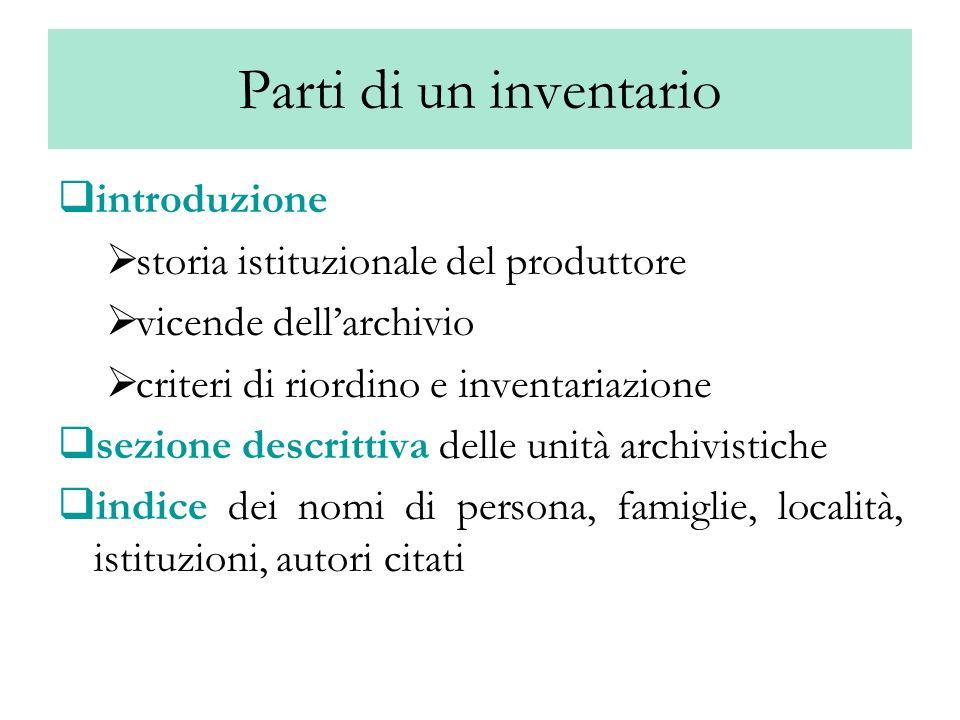 Parti di un inventario introduzione storia istituzionale del produttore vicende dellarchivio criteri di riordino e inventariazione sezione descrittiva