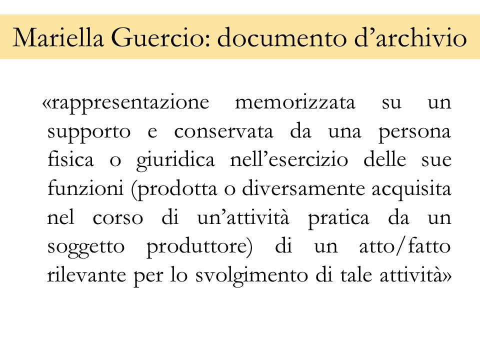 Mariella Guercio: documento darchivio «rappresentazione memorizzata su un supporto e conservata da una persona fisica o giuridica nellesercizio delle