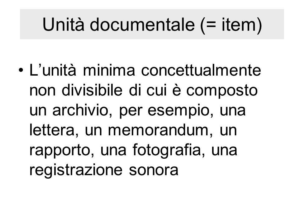 Unità documentale (= item) Lunità minima concettualmente non divisibile di cui è composto un archivio, per esempio, una lettera, un memorandum, un rap