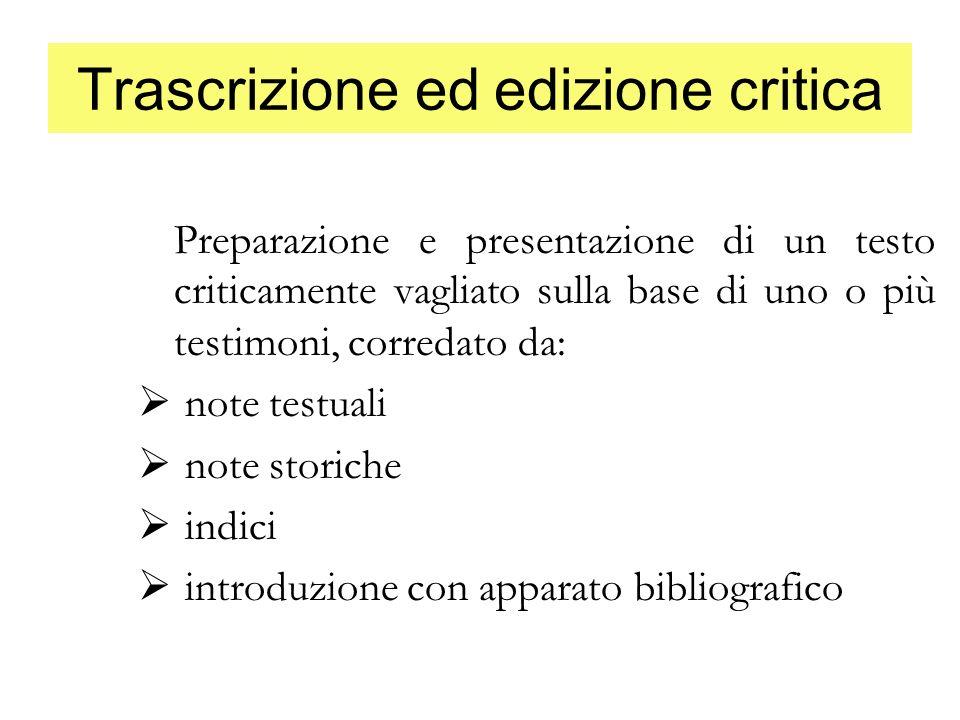Trascrizione ed edizione critica Preparazione e presentazione di un testo criticamente vagliato sulla base di uno o più testimoni, corredato da: note