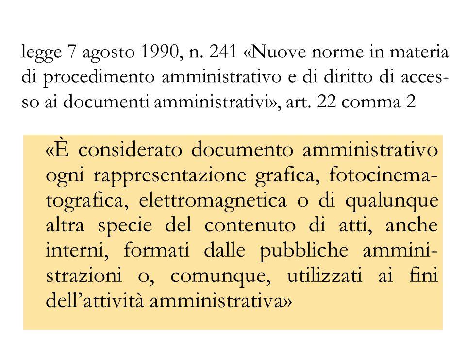 legge 7 agosto 1990, n. 241 «Nuove norme in materia di procedimento amministrativo e di diritto di acces- so ai documenti amministrativi», art. 22 com