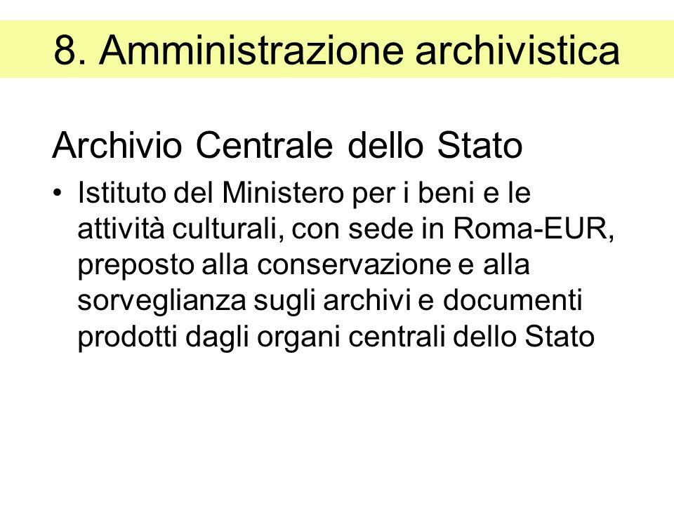 8. Amministrazione archivistica Archivio Centrale dello Stato Istituto del Ministero per i beni e le attività culturali, con sede in Roma-EUR, prepost