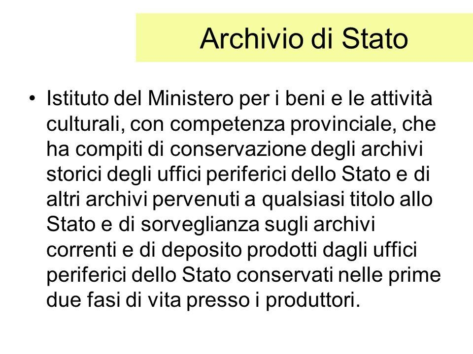 Archivio di Stato Istituto del Ministero per i beni e le attività culturali, con competenza provinciale, che ha compiti di conservazione degli archivi