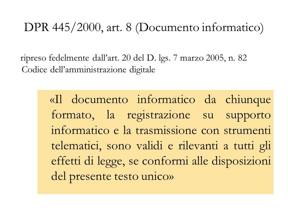 DPR 445/2000, art. 8 (Documento informatico) ripreso fedelmente dallart. 20 del D. lgs. 7 marzo 2005, n. 82 Codice dellamministrazione digitale «Il do