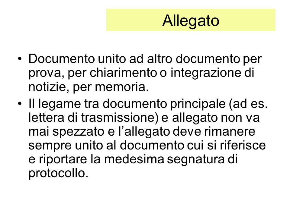 Allegato Documento unito ad altro documento per prova, per chiarimento o integrazione di notizie, per memoria. Il legame tra documento principale (ad