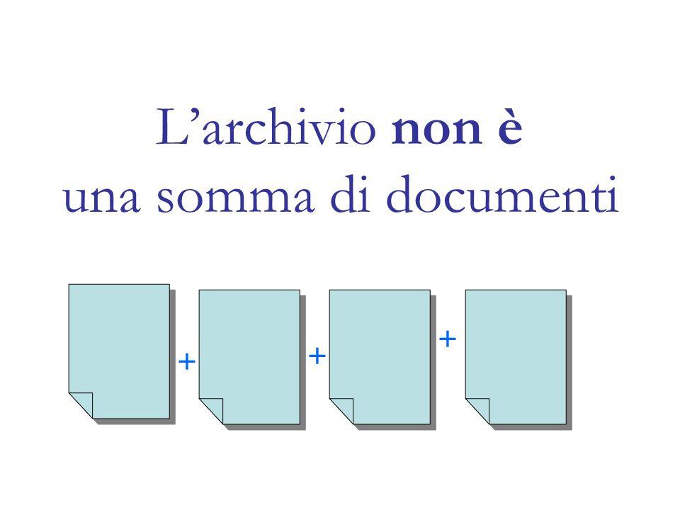 Larchivio non è una somma di documenti + + +