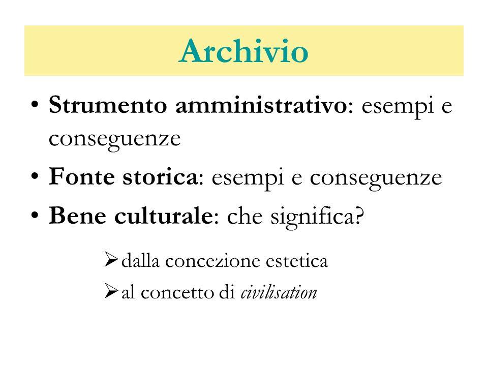 Archivio Strumento amministrativo: esempi e conseguenze Fonte storica: esempi e conseguenze Bene culturale: che significa? dalla concezione estetica a