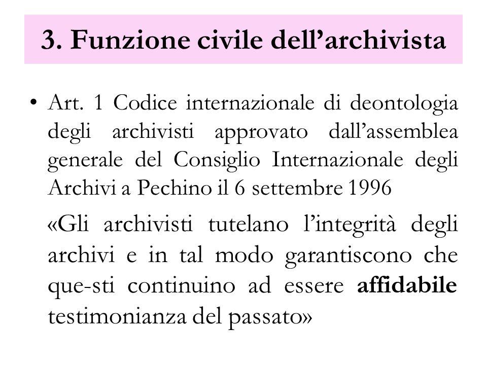 3. Funzione civile dellarchivista Art. 1 Codice internazionale di deontologia degli archivisti approvato dallassemblea generale del Consiglio Internaz
