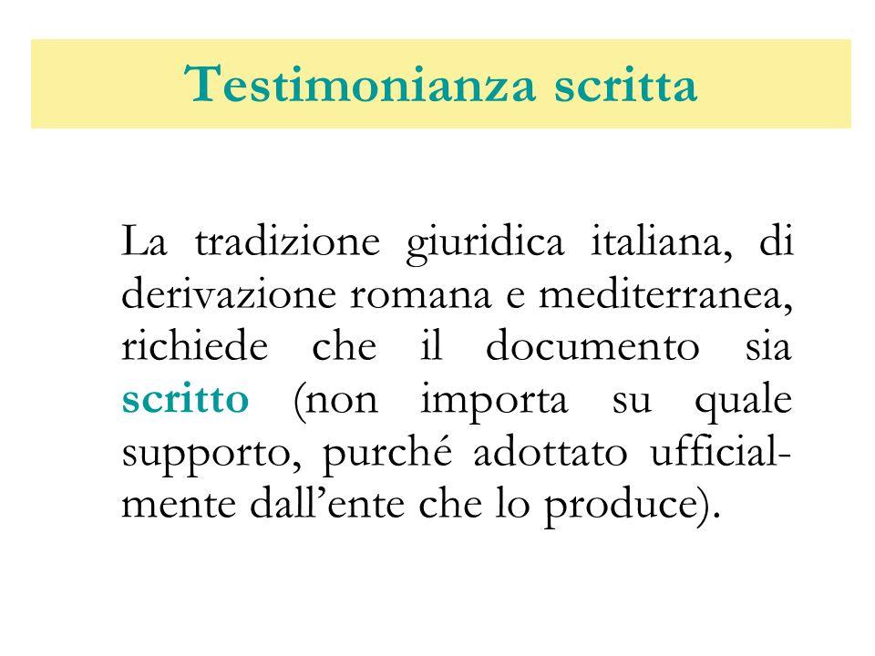 Testimonianza scritta La tradizione giuridica italiana, di derivazione romana e mediterranea, richiede che il documento sia scritto (non importa su qu