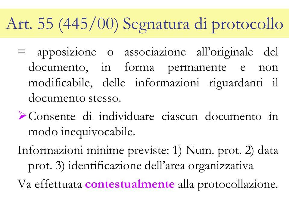 Art. 55 (445/00) Segnatura di protocollo = apposizione o associazione alloriginale del documento, in forma permanente e non modificabile, delle inform
