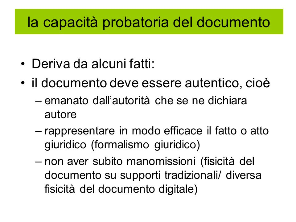 la capacità probatoria del documento Deriva da alcuni fatti: il documento deve essere autentico, cioè –emanato dallautorità che se ne dichiara autore