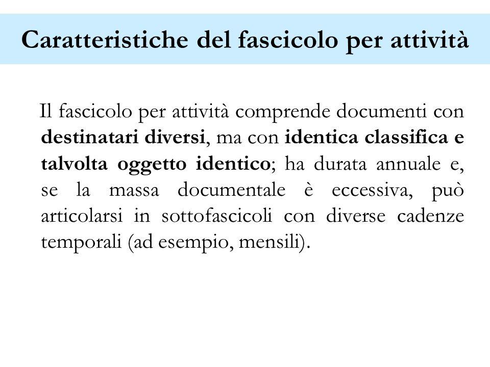 Caratteristiche del fascicolo per attività Il fascicolo per attività comprende documenti con destinatari diversi, ma con identica classifica e talvolt