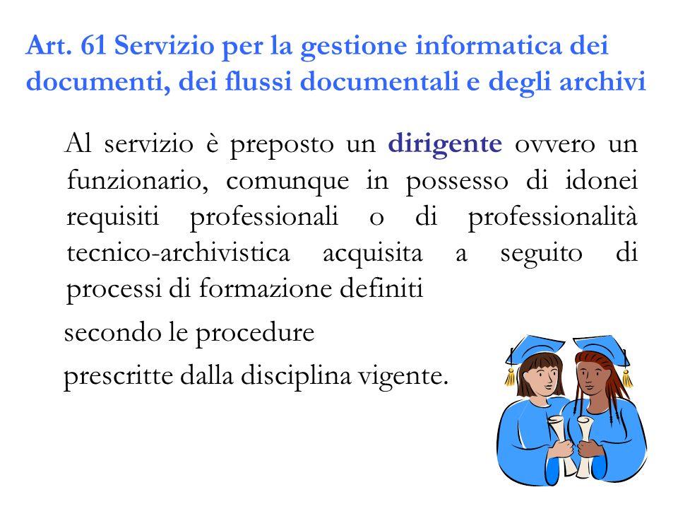 Art. 61 Servizio per la gestione informatica dei documenti, dei flussi documentali e degli archivi Al servizio è preposto un dirigente ovvero un funzi