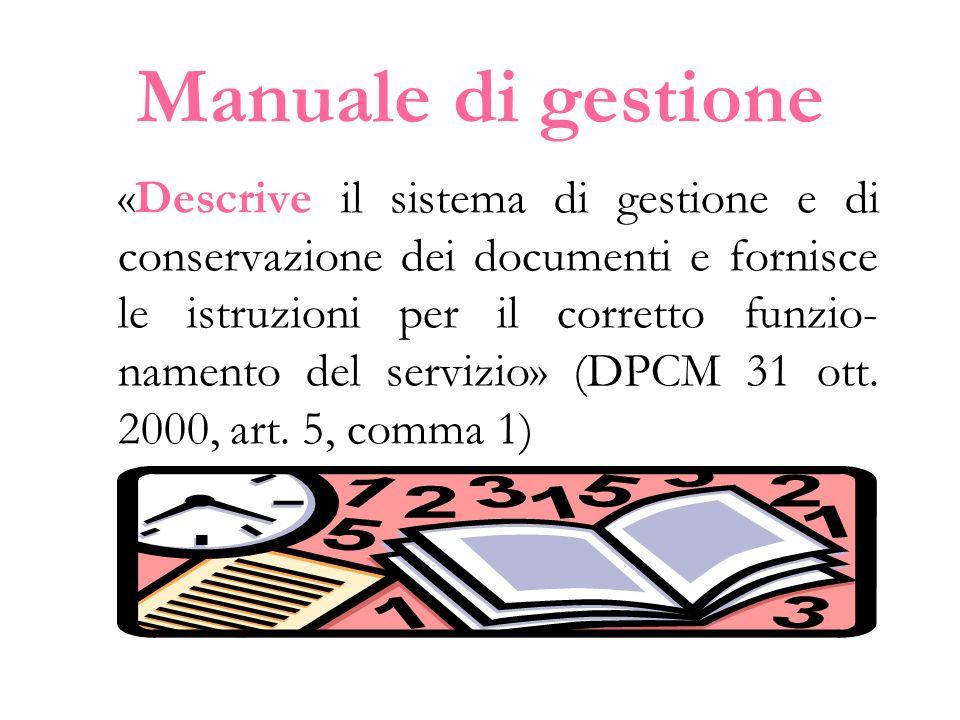 Manuale di gestione «Descrive il sistema di gestione e di conservazione dei documenti e fornisce le istruzioni per il corretto funzio- namento del ser