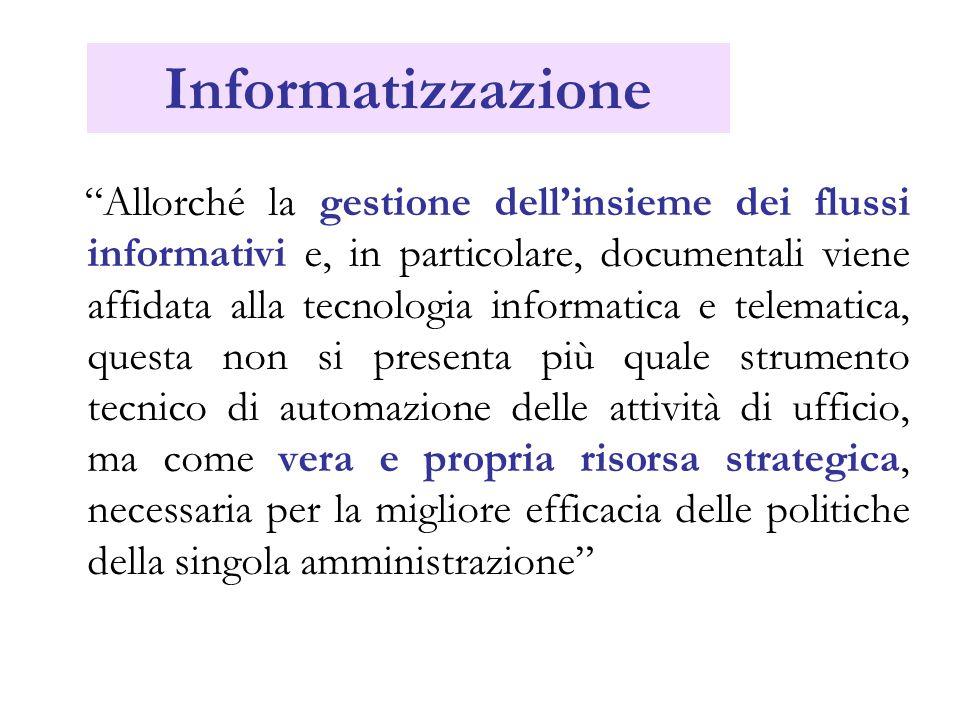 Informatizzazione Allorché la gestione dellinsieme dei flussi informativi e, in particolare, documentali viene affidata alla tecnologia informatica e