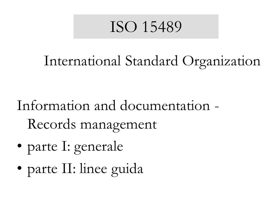 ISO 15489 International Standard Organization Information and documentation - Records management parte I: generale parte II: linee guida