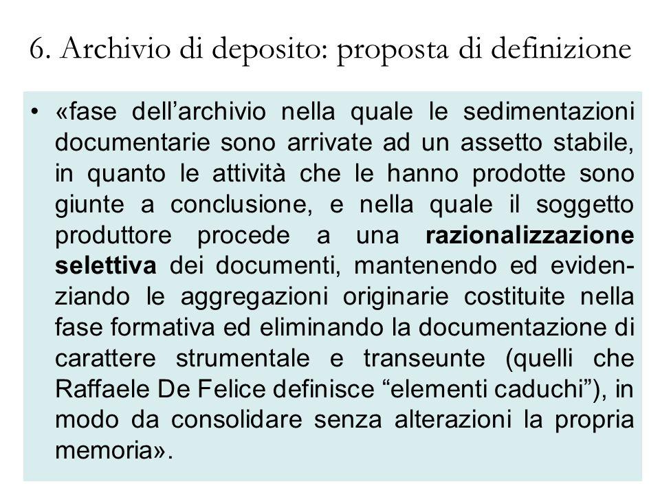 6. Archivio di deposito: proposta di definizione «fase dellarchivio nella quale le sedimentazioni documentarie sono arrivate ad un assetto stabile, in