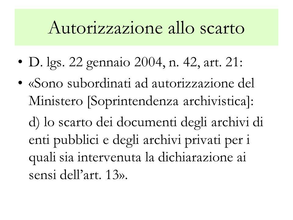 Autorizzazione allo scarto D. lgs. 22 gennaio 2004, n. 42, art. 21: «Sono subordinati ad autorizzazione del Ministero [Soprintendenza archivistica]: d