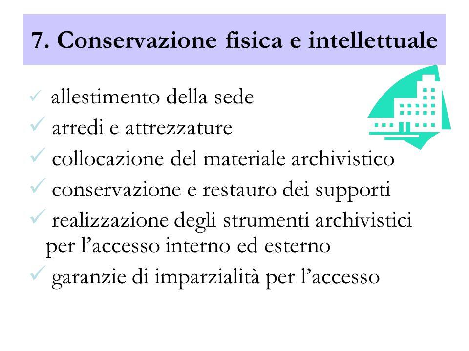 7. Conservazione fisica e intellettuale allestimento della sede arredi e attrezzature collocazione del materiale archivistico conservazione e restauro