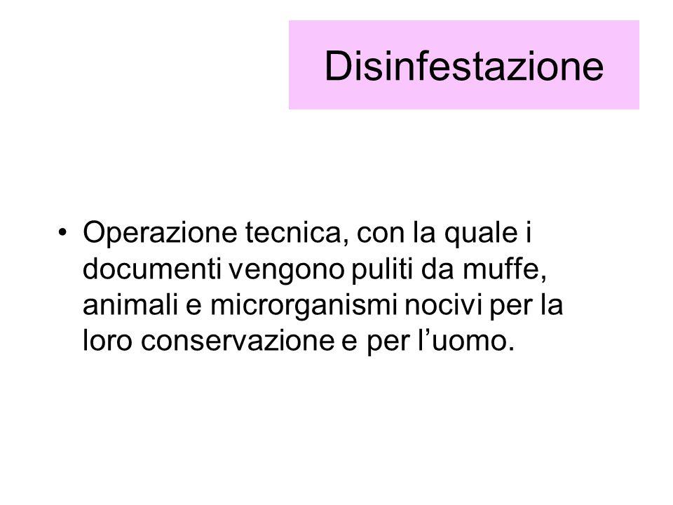 Disinfestazione Operazione tecnica, con la quale i documenti vengono puliti da muffe, animali e microrganismi nocivi per la loro conservazione e per l