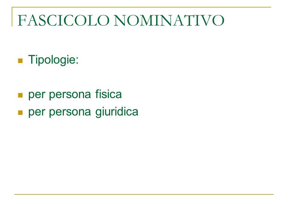 FASCICOLO NOMINATIVO Tipologie: per persona fisica per persona giuridica