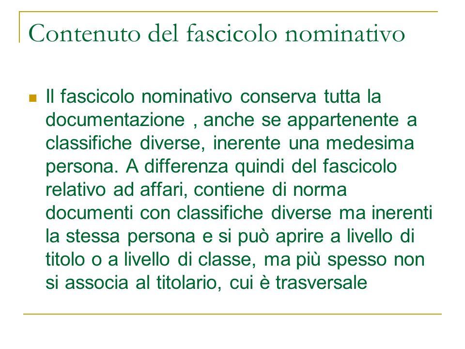 Contenuto del fascicolo nominativo Il fascicolo nominativo conserva tutta la documentazione, anche se appartenente a classifiche diverse, inerente una medesima persona.