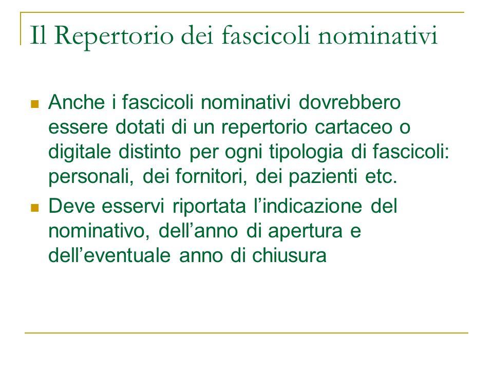 Il Repertorio dei fascicoli nominativi Anche i fascicoli nominativi dovrebbero essere dotati di un repertorio cartaceo o digitale distinto per ogni tipologia di fascicoli: personali, dei fornitori, dei pazienti etc.