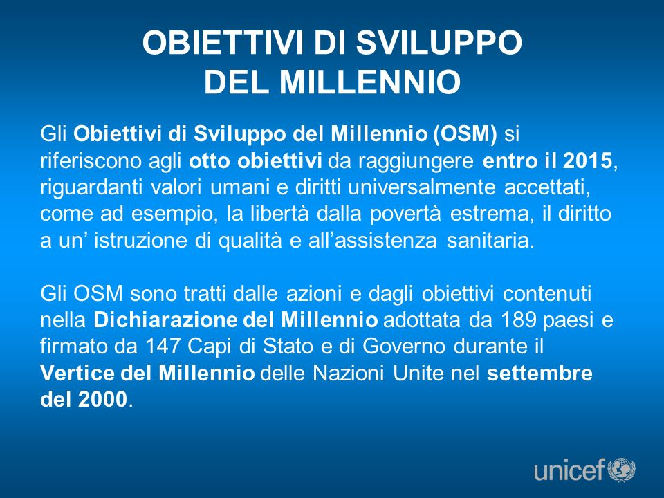 OBIETTIVI DI SVILUPPO DEL MILLENNIO Gli Obiettivi di Sviluppo del Millennio (OSM) si riferiscono agli otto obiettivi da raggiungere entro il 2015, rig