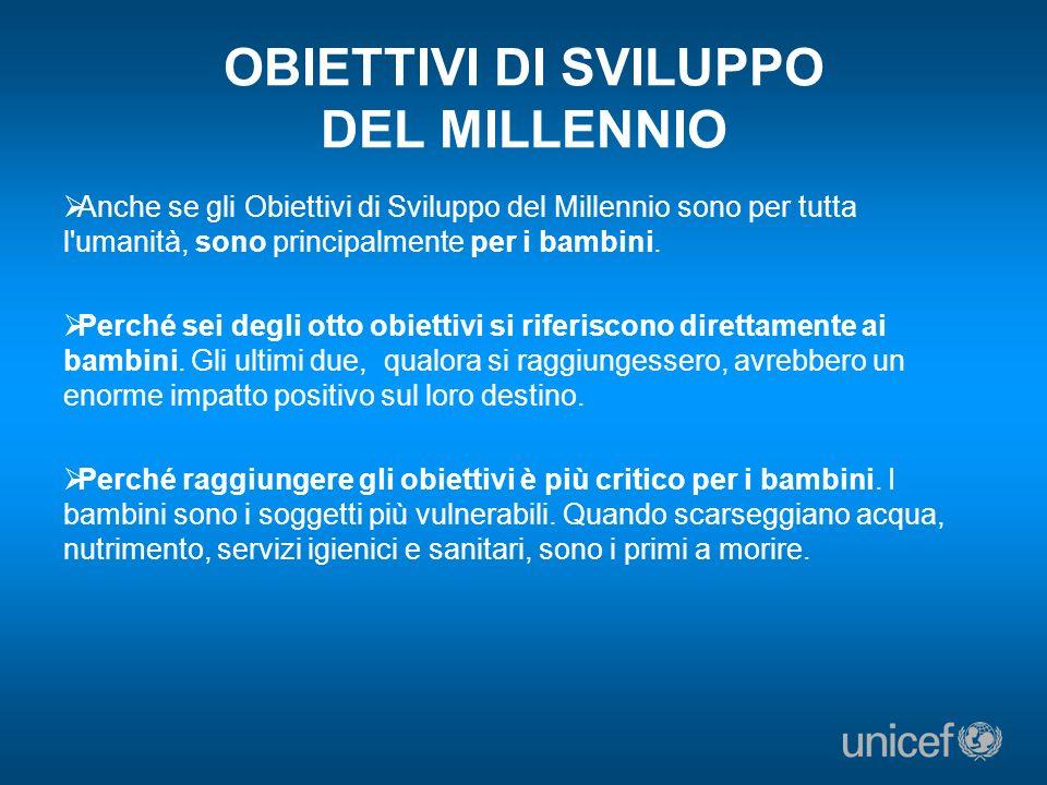 OBIETTIVI DI SVILUPPO DEL MILLENNIO Anche se gli Obiettivi di Sviluppo del Millennio sono per tutta l'umanità, sono principalmente per i bambini. Perc