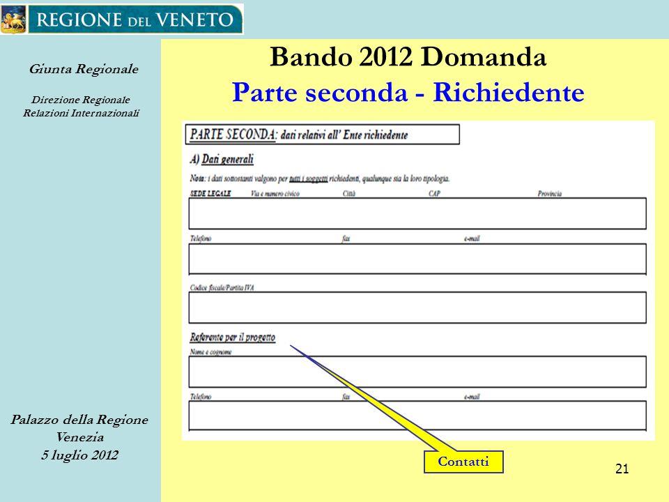 Giunta Regionale Direzione Regionale Relazioni Internazionali Palazzo della Regione Venezia 5 luglio 2012 21 Bando 2012 Domanda Parte seconda - Richiedente Contatti