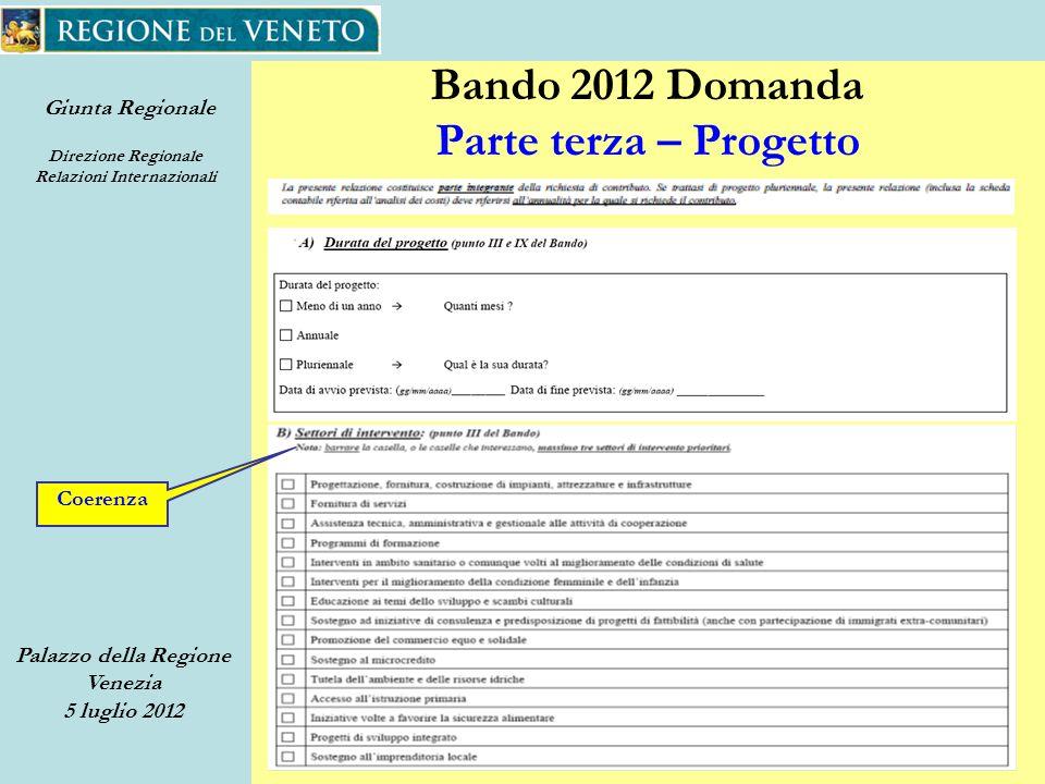 Giunta Regionale Direzione Regionale Relazioni Internazionali Palazzo della Regione Venezia 5 luglio 2012 24 Bando 2012 Domanda Parte terza – Progetto Coerenza