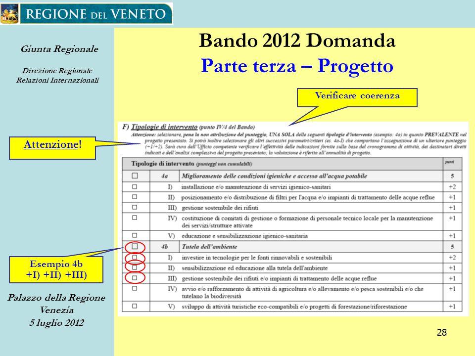 Giunta Regionale Direzione Regionale Relazioni Internazionali Palazzo della Regione Venezia 5 luglio 2012 28 Bando 2012 Domanda Parte terza – Progetto Verificare coerenza Attenzione.