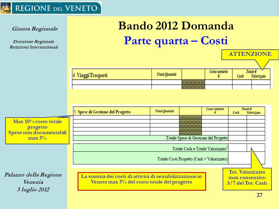 Giunta Regionale Direzione Regionale Relazioni Internazionali Palazzo della Regione Venezia 5 luglio 2012 37 Bando 2012 Domanda Parte quarta – Costi ATTENZIONE Tot.