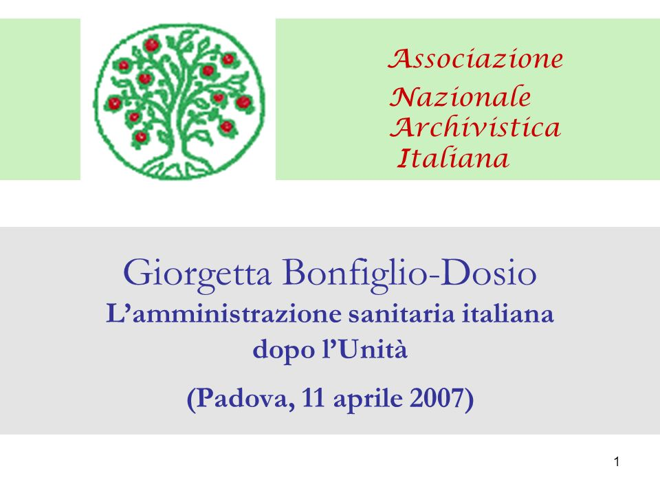 1 Associazione Nazionale Archivistica Italiana Giorgetta Bonfiglio-Dosio Lamministrazione sanitaria italiana dopo lUnità (Padova, 11 aprile 2007)