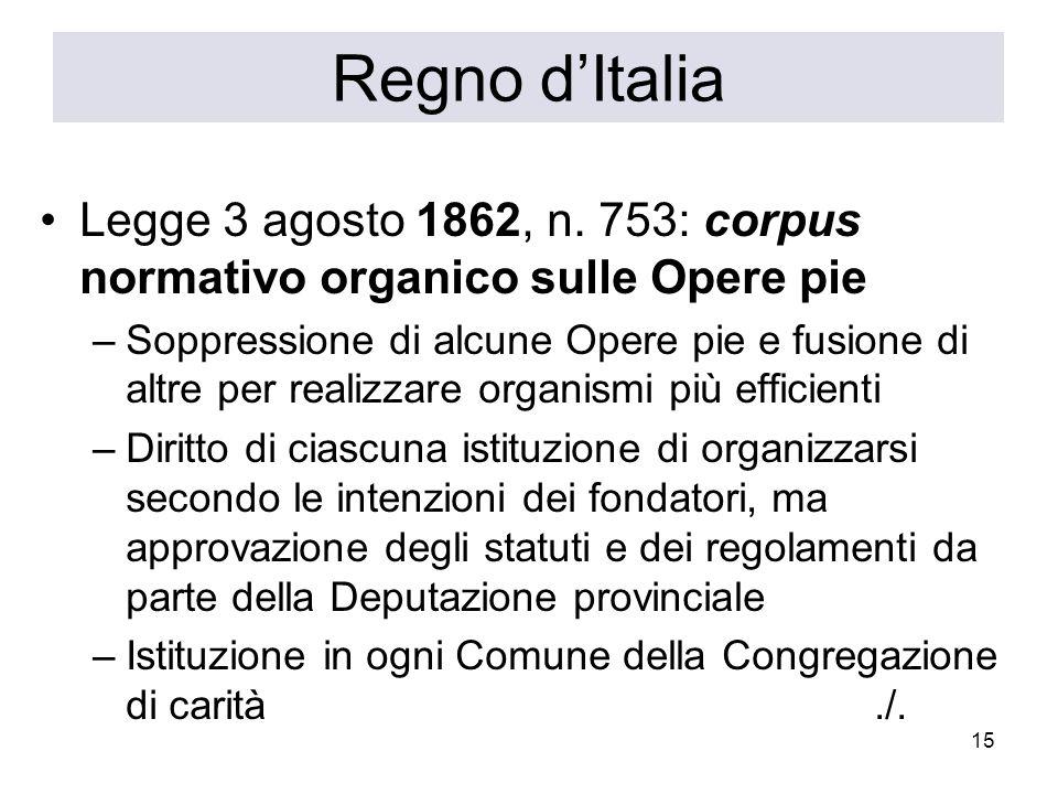 15 Regno dItalia Legge 3 agosto 1862, n. 753: corpus normativo organico sulle Opere pie –Soppressione di alcune Opere pie e fusione di altre per reali