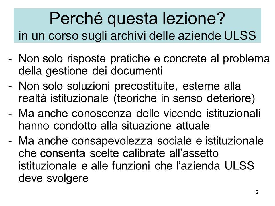 2 Perché questa lezione? in un corso sugli archivi delle aziende ULSS -Non solo risposte pratiche e concrete al problema della gestione dei documenti