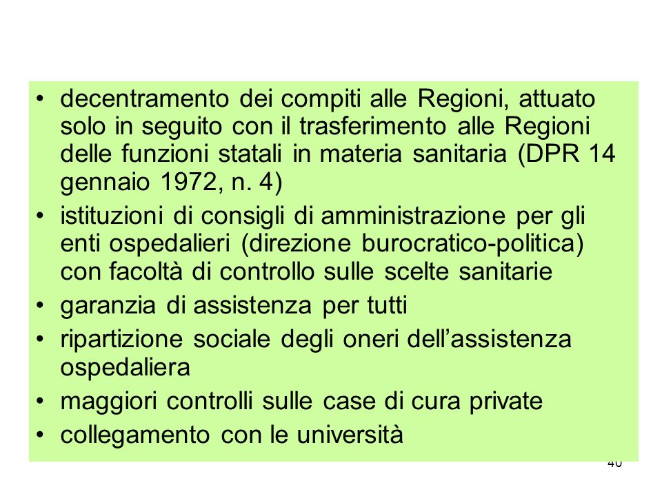 40 decentramento dei compiti alle Regioni, attuato solo in seguito con il trasferimento alle Regioni delle funzioni statali in materia sanitaria (DPR 14 gennaio 1972, n.