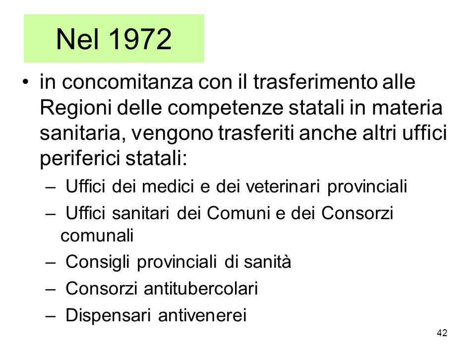 42 Nel 1972 in concomitanza con il trasferimento alle Regioni delle competenze statali in materia sanitaria, vengono trasferiti anche altri uffici per