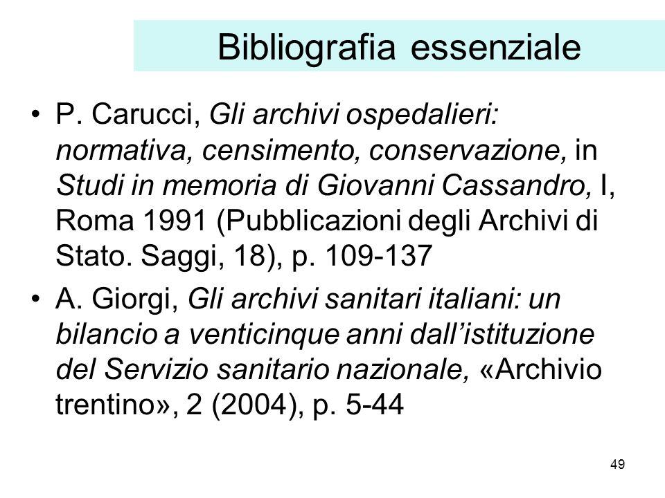 49 Bibliografia essenziale P. Carucci, Gli archivi ospedalieri: normativa, censimento, conservazione, in Studi in memoria di Giovanni Cassandro, I, Ro